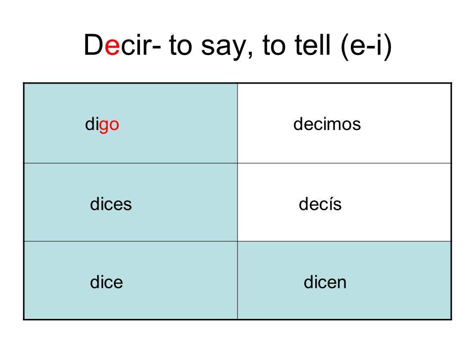 Decir- to say, to tell (e-i) digo decimos dices decís dice dicen