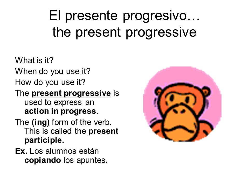 El presente progresivo… the present progressive What is it.