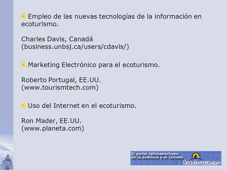 Empleo de las nuevas tecnologías de la información en ecoturismo. Charles Davis, Canadá (business.unbsj.ca/users/cdavis/) Marketing Electrónico para e