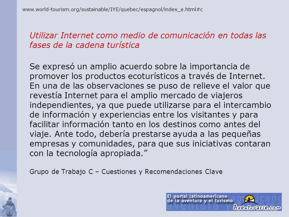 Utilizar Internet como medio de comunicación en todas las fases de la cadena turística Se expresó un amplio acuerdo sobre la importancia de promover l