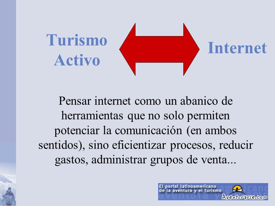 Turismo Activo Pensar internet como un abanico de herramientas que no solo permiten potenciar la comunicación (en ambos sentidos), sino eficientizar p