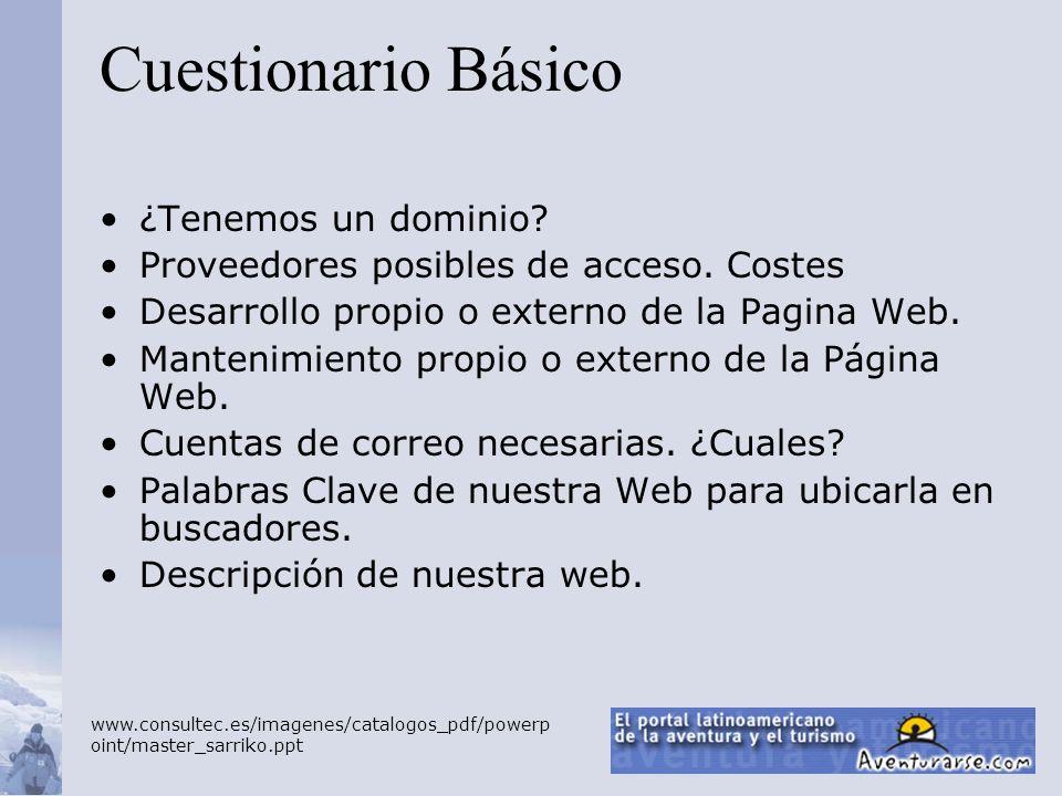 Cuestionario Básico ¿Tenemos un dominio? Proveedores posibles de acceso. Costes Desarrollo propio o externo de la Pagina Web. Mantenimiento propio o e