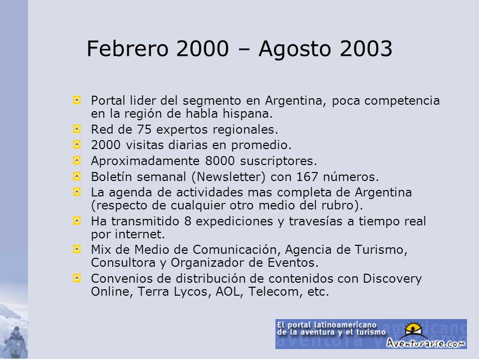 Febrero 2000 – Agosto 2003 Portal lider del segmento en Argentina, poca competencia en la región de habla hispana. Red de 75 expertos regionales. 2000
