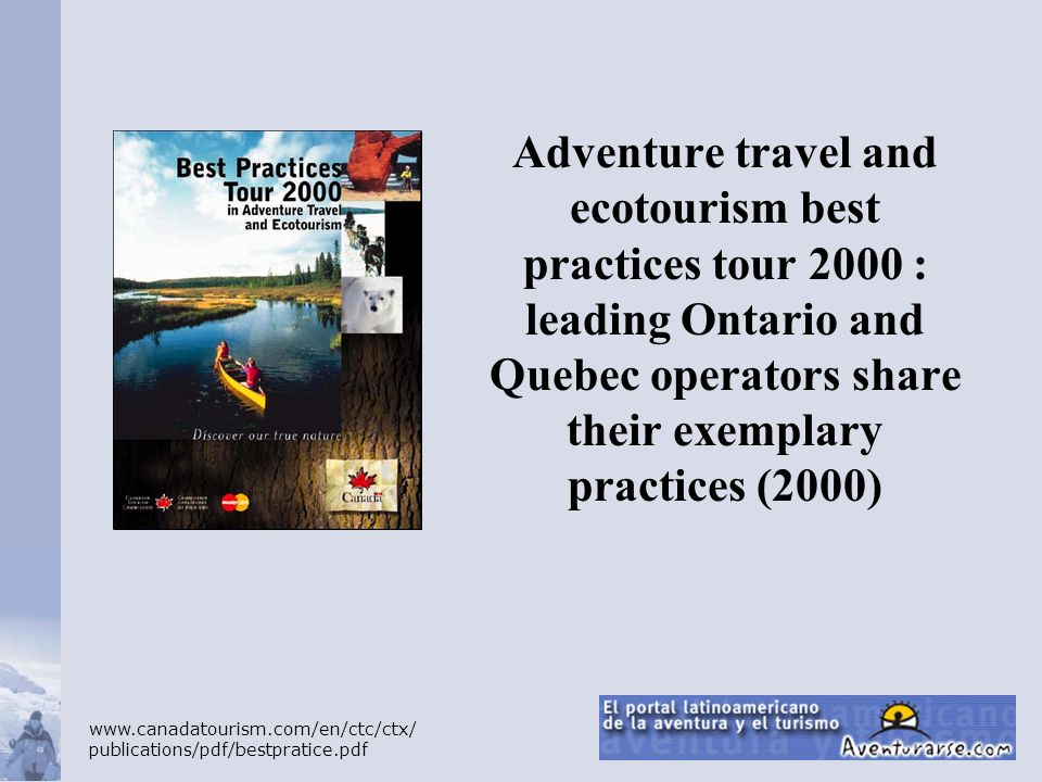 Adventure travel and ecotourism best practices tour 2000 : leading Ontario and Quebec operators share their exemplary practices (2000) www.canadatouri