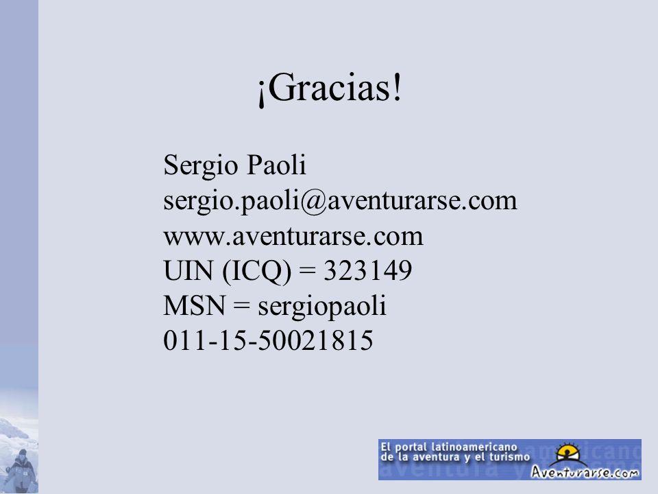 ¡Gracias! Sergio Paoli sergio.paoli@aventurarse.com www.aventurarse.com UIN (ICQ) = 323149 MSN = sergiopaoli 011-15-50021815