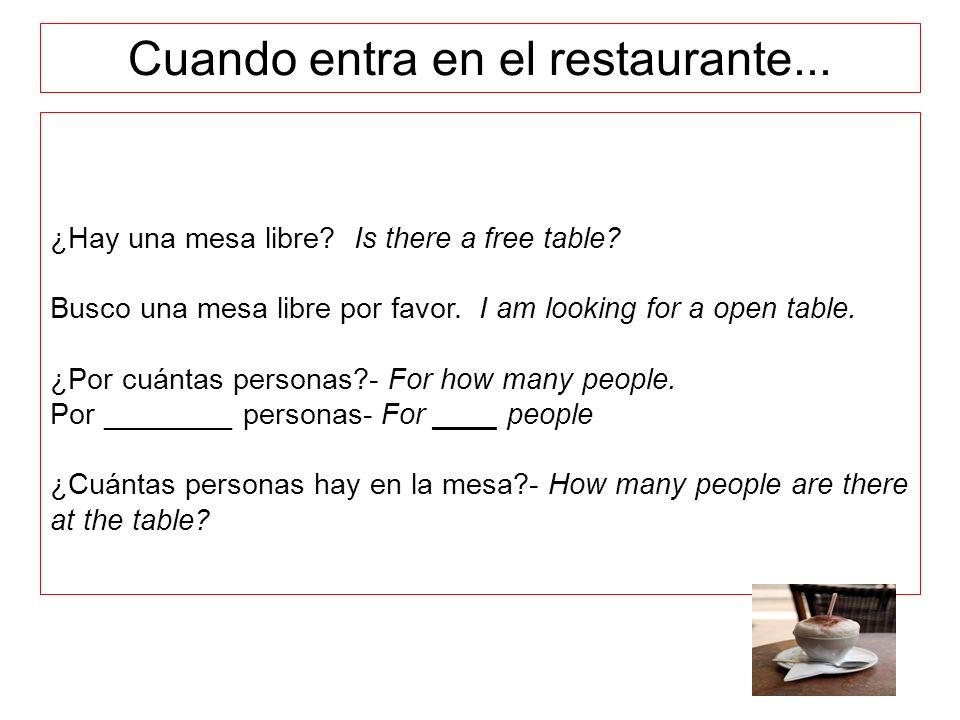 ¿Hay una mesa libre? Is there a free table? Busco una mesa libre por favor. I am looking for a open table. ¿Por cuántas personas?- For how many people