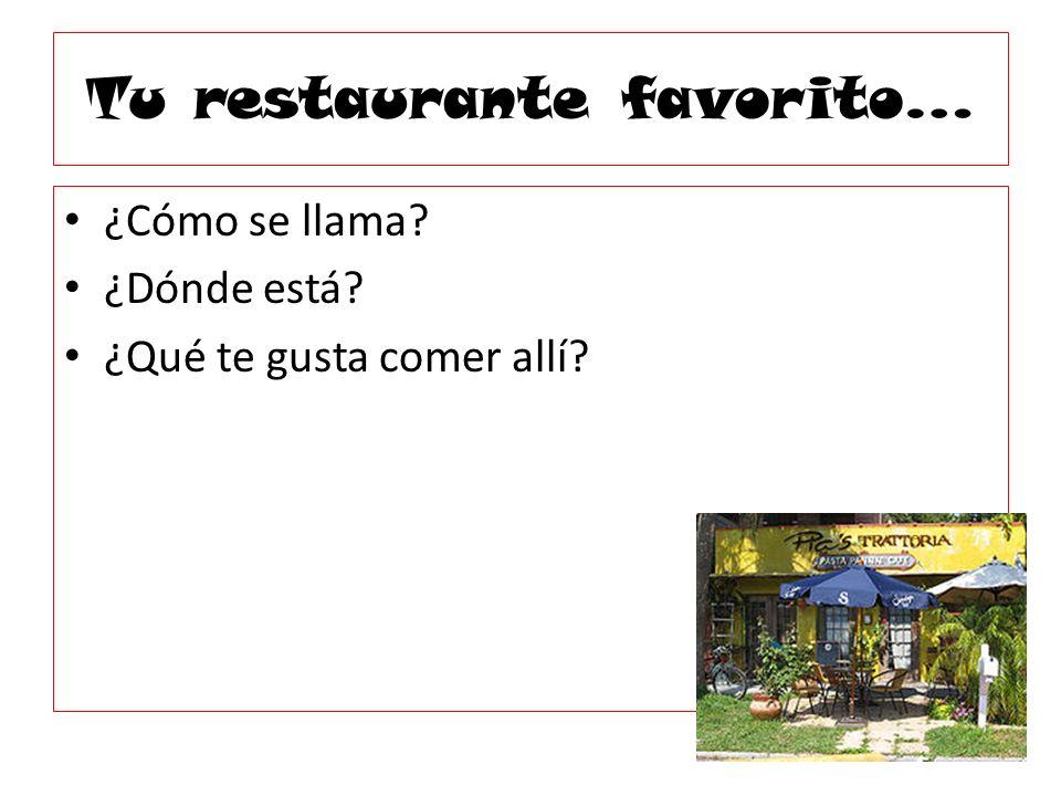 Tu restaurante favorito… ¿Cómo se llama? ¿Dónde está? ¿Qué te gusta comer allí?