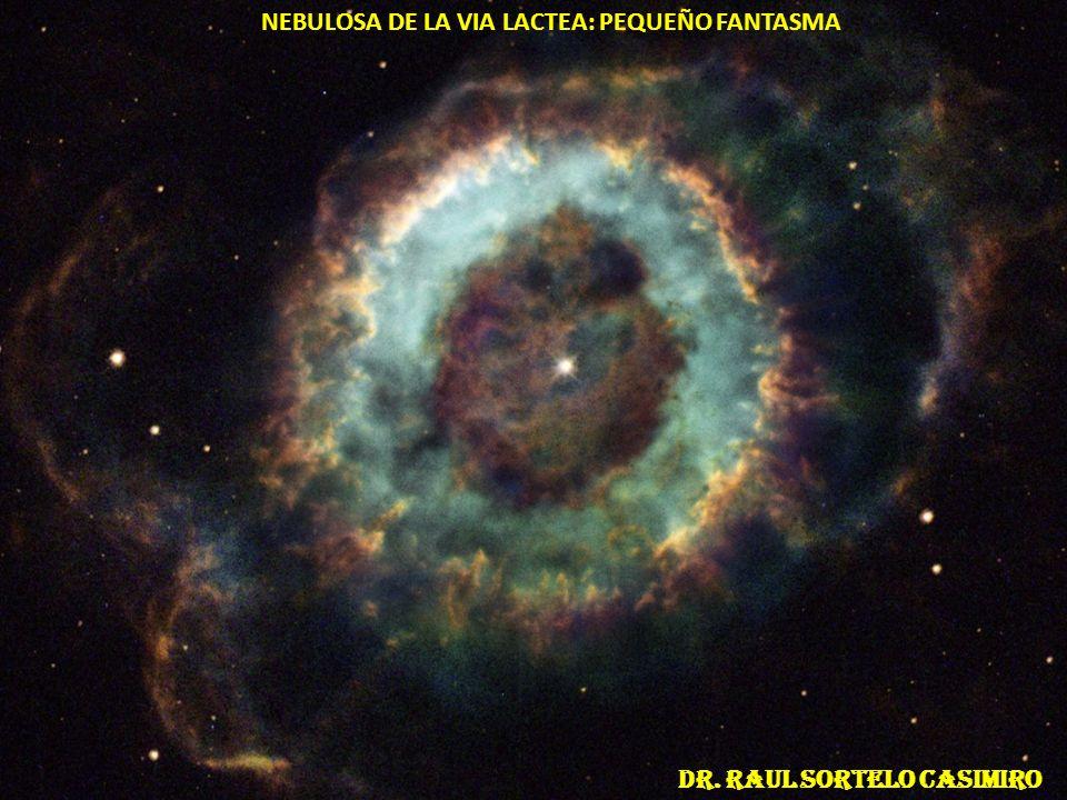 NEBULOSA DE LA VIA LACTEA: PEQUEÑO FANTASMA Dr. Raul sortelo casimiro