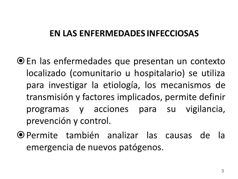 EN LAS ENFERMEDADES INFECCIOSAS En las enfermedades que presentan un contexto localizado (comunitario u hospitalario) se utiliza para investigar la et