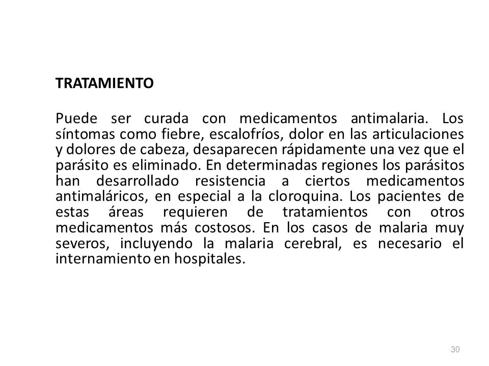 TRATAMIENTO Puede ser curada con medicamentos antimalaria. Los síntomas como fiebre, escalofríos, dolor en las articulaciones y dolores de cabeza, des