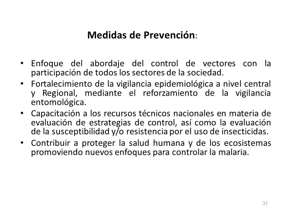 Medidas de Prevención : Enfoque del abordaje del control de vectores con la participación de todos los sectores de la sociedad. Fortalecimiento de la