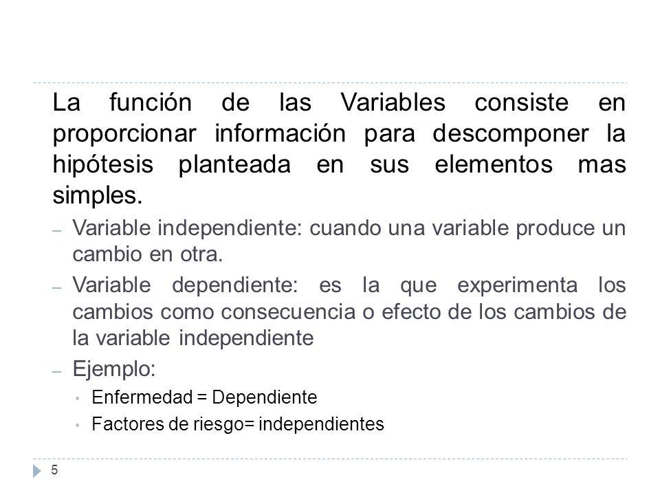 5 La función de las Variables consiste en proporcionar información para descomponer la hipótesis planteada en sus elementos mas simples.