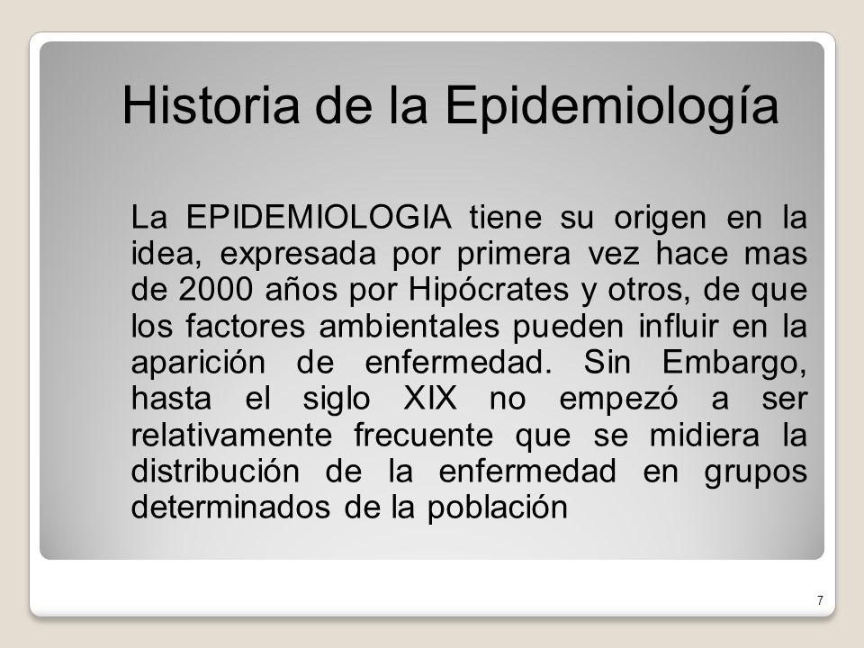 La EPIDEMIOLOGIA tiene su origen en la idea, expresada por primera vez hace mas de 2000 años por Hipócrates y otros, de que los factores ambientales pueden influir en la aparición de enfermedad.