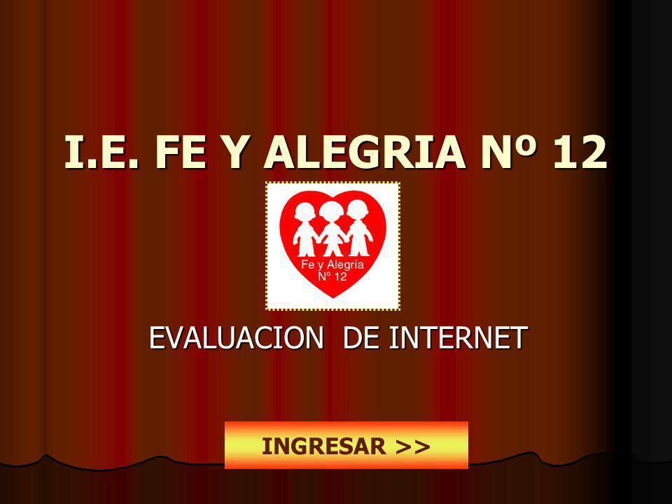 I.E. FE Y ALEGRIA Nº 12 EVALUACION DE INTERNET INGRESAR >>