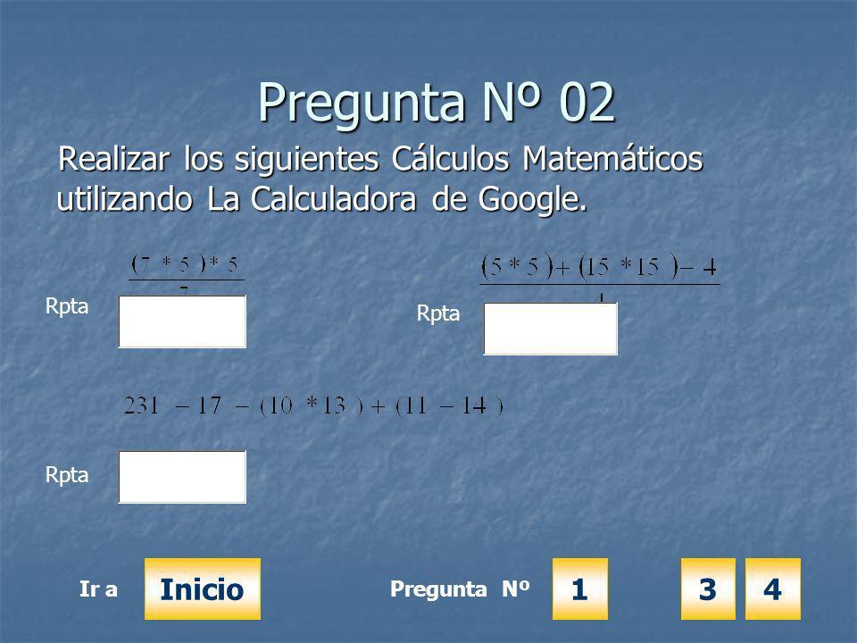 Pregunta Nº 02 Pregunta Nº 02 Realizar los siguientes Cálculos Matemáticos utilizando La Calculadora de Google.