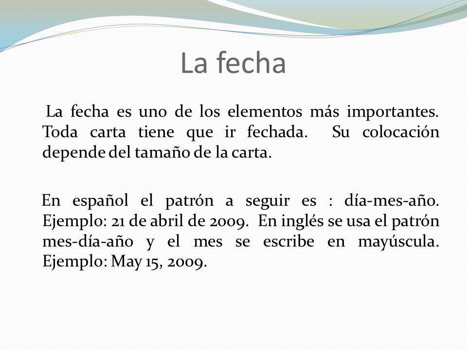 La fecha La fecha es uno de los elementos más importantes. Toda carta tiene que ir fechada. Su colocación depende del tamaño de la carta. En español e