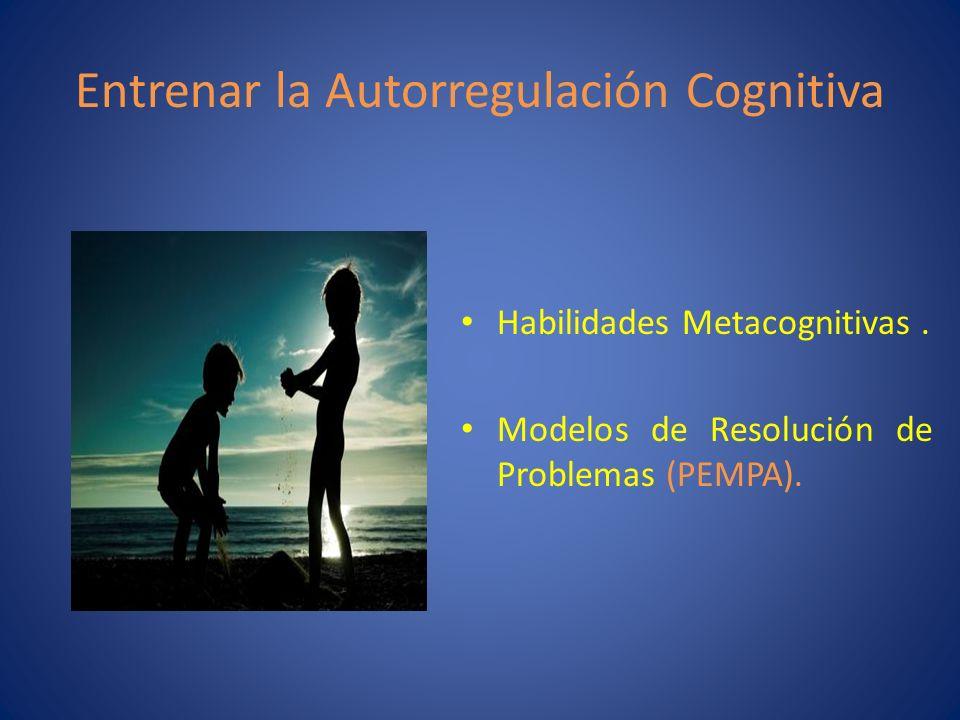 Entrenar la Autorregulación Cognitiva Habilidades Metacognitivas. Modelos de Resolución de Problemas (PEMPA).