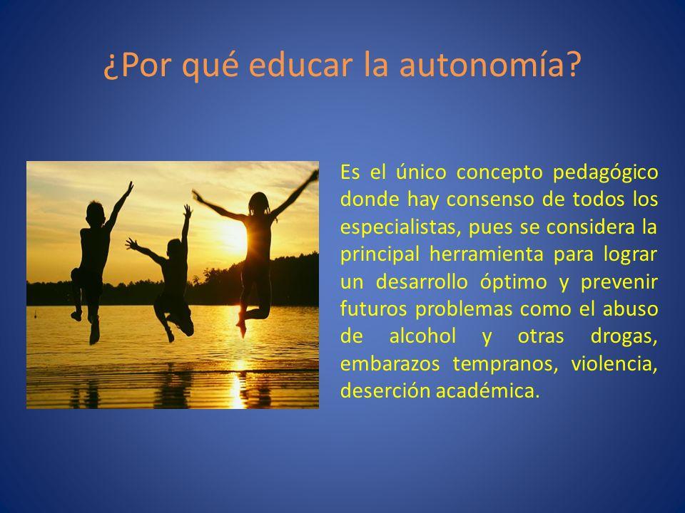 ¿Por qué educar la autonomía? Es el único concepto pedagógico donde hay consenso de todos los especialistas, pues se considera la principal herramient