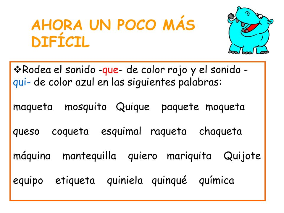 AHORA UN POCO MÁS DIFÍCIL Rodea el sonido -que- de color rojo y el sonido - qui- de color azul en las siguientes palabras: maqueta mosquito Quique paq