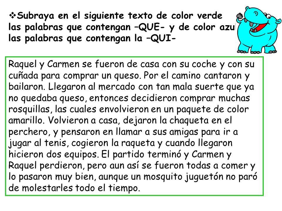 Subraya en el siguiente texto de color verde las palabras que contengan –QUE- y de color azul las palabras que contengan la –QUI- Raquel y Carmen se f