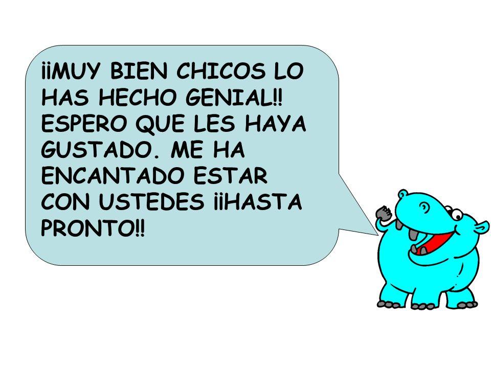 ¡¡MUY BIEN CHICOS LO HAS HECHO GENIAL!! ESPERO QUE LES HAYA GUSTADO. ME HA ENCANTADO ESTAR CON USTEDES ¡¡HASTA PRONTO!!