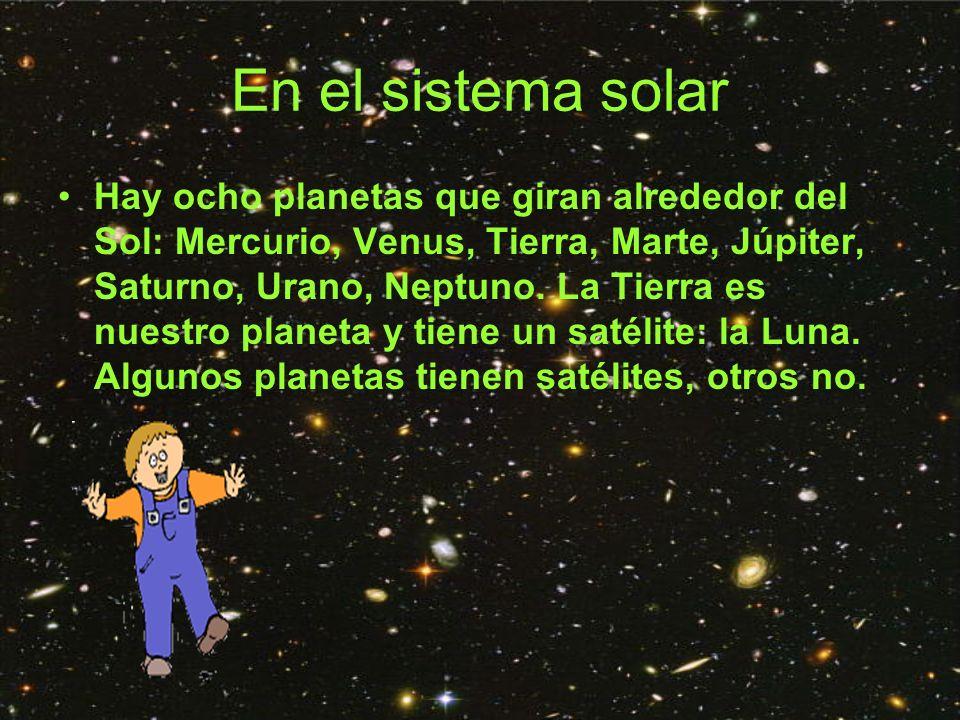 En el sistema solar Hay ocho planetas que giran alrededor del Sol: Mercurio, Venus, Tierra, Marte, Júpiter, Saturno, Urano, Neptuno. La Tierra es nues