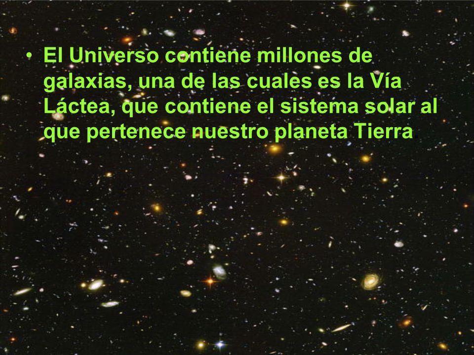 El Universo contiene millones de galaxias, una de las cuales es la Vía Láctea, que contiene el sistema solar al que pertenece nuestro planeta Tierra.