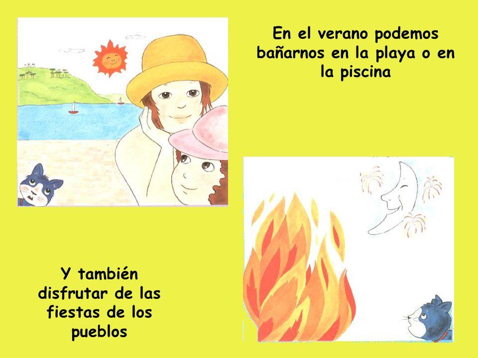 El verano es la época del año más calurosa. Hace tanto calor porque el sol calienta mucho.