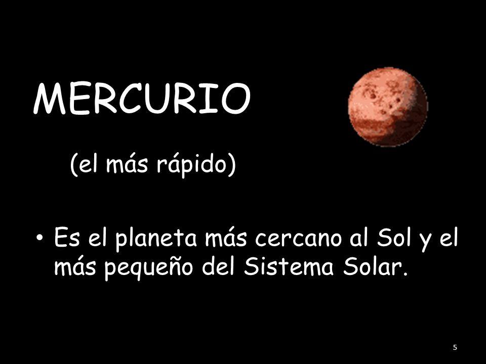 MERCURIO Es el planeta más cercano al Sol y el más pequeño del Sistema Solar. 5 (el más rápido)