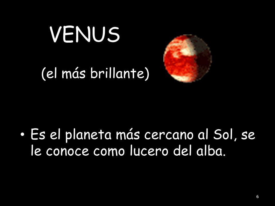 VENUS Es el planeta más cercano al Sol, se le conoce como lucero del alba. 6 (el más brillante)
