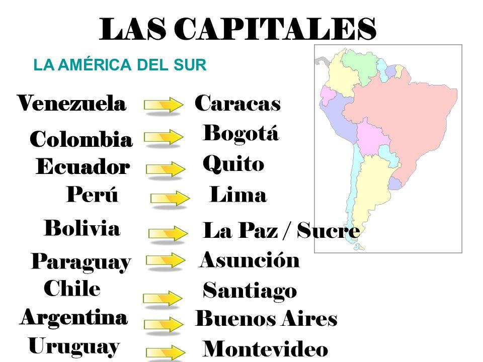 LAS CAPITALES Venezuela LA AMÉRICA DEL SUR Caracas Colombia Bogotá Argentina Buenos Aires Paraguay Asunción Chile Santiago Uruguay Montevideo PerúLima