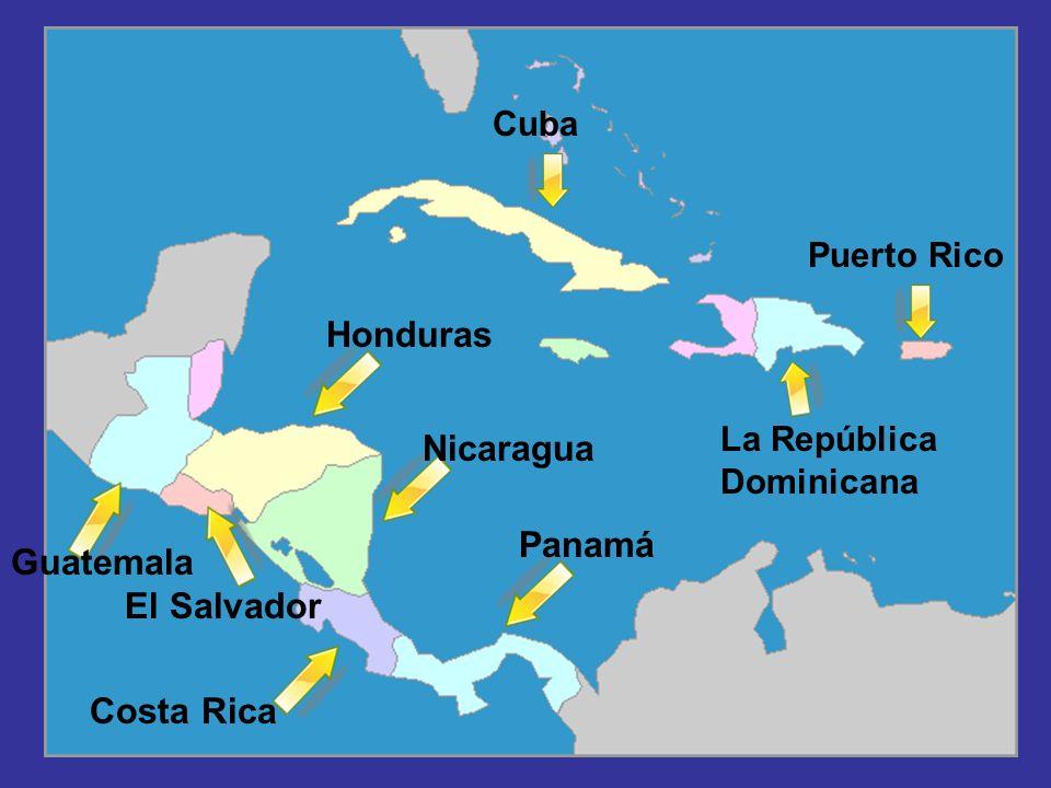 Panamá Puerto Rico Costa Rica Honduras Nicaragua Guatemala El Salvador Cuba La República Dominicana