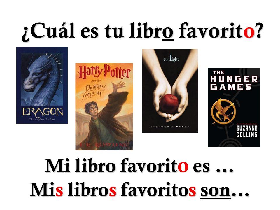 ¿Cuál es tu libro favorito? Mi libro favorit es … Mi libro favorit o es … Mis libros favoritos son…