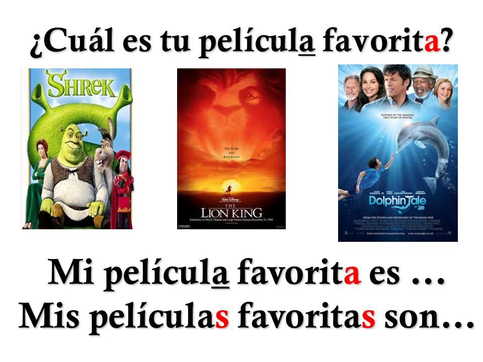 ¿Cuál es tu película favorita? Mi película favorita es... Mis películas favoritas son…