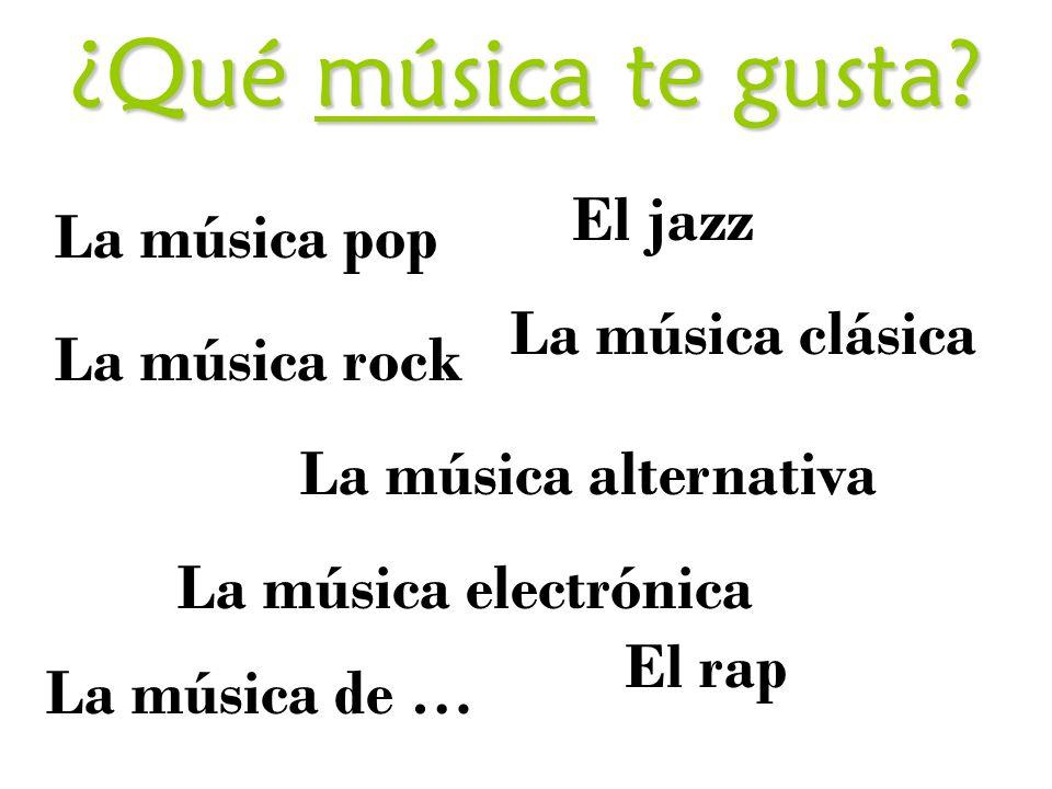 ¿Qué música te gusta? La música pop La música rock La música alternativa La música clásica La música electrónica El rap La música de … El jazz