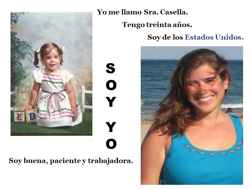 Yo me llamo Sra. Casella. Tengo treinta años. Soy de los Estados Unidos. SOYYOSOYYO Soy buena, paciente y trabajadora.