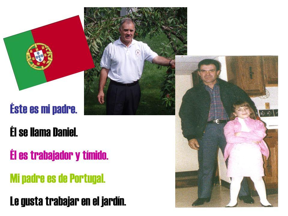 Éste es mi padre. Él se llama Daniel. Él es trabajador y tímido. Mi padre es de Portugal. Le gusta trabajar en el jardín.