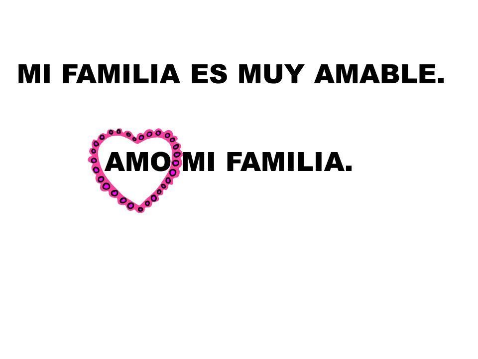 MI FAMILIA ES MUY AMABLE. AMO MI FAMILIA.