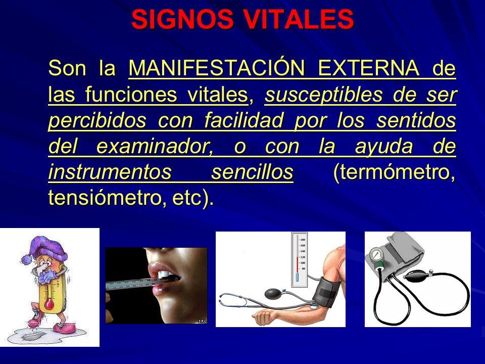 SIGNOS VITALES Son la MANIFESTACIÓN EXTERNA de las funciones vitales, susceptibles de ser percibidos con facilidad por los sentidos del examinador, o