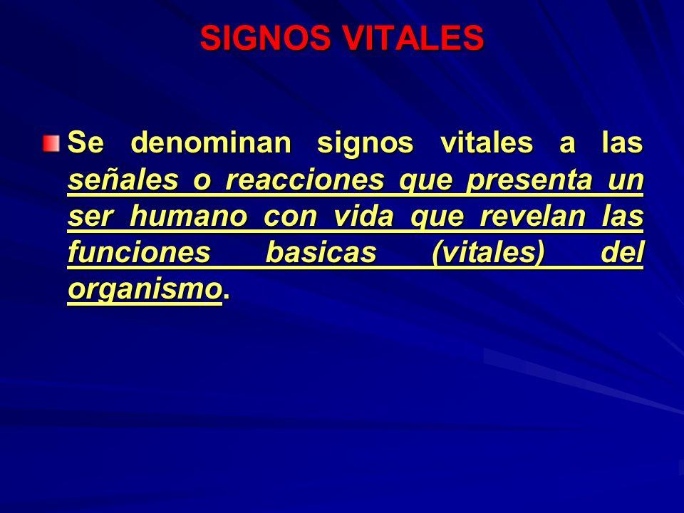 SIGNOS VITALES Se denominan signos vitales a las señales o reacciones que presenta un ser humano con vida que revelan las funciones basicas (vitales)
