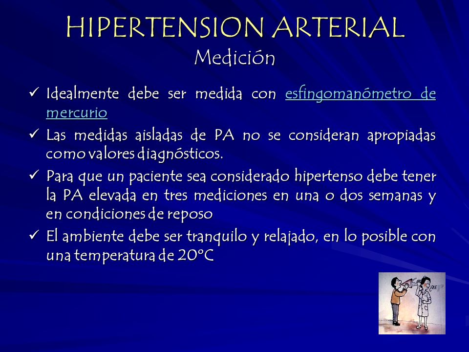 HIPERTENSION ARTERIAL Medición Idealmente debe ser medida con esfingomanómetro de mercurio Idealmente debe ser medida con esfingomanómetro de mercurio