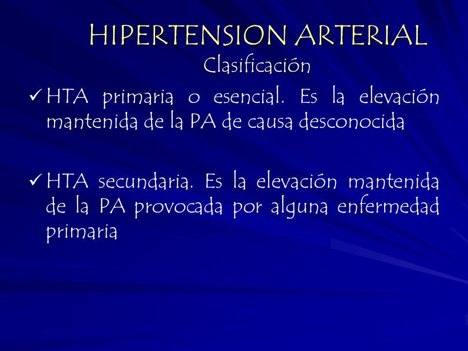 HTA primaria o esencial. Es la elevación mantenida de la PA de causa desconocida HTA secundaria. Es la elevación mantenida de la PA provocada por algu