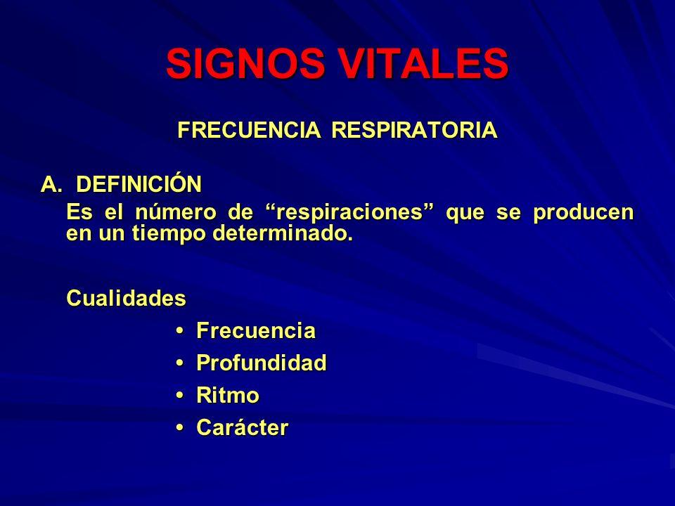 SIGNOS VITALES FRECUENCIA RESPIRATORIA A. DEFINICIÓN Es el número de respiraciones que se producen en un tiempo determinado. Es el número de respiraci