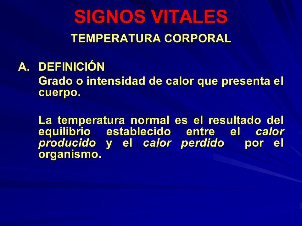 SIGNOS VITALES TEMPERATURA CORPORAL A.DEFINICIÓN o intensidad de calor que presenta el cuerpo. Grado o intensidad de calor que presenta el cuerpo. La