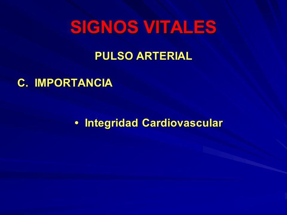 SIGNOS VITALES PULSO ARTERIAL C. IMPORTANCIA Integridad Cardiovascular Integridad Cardiovascular