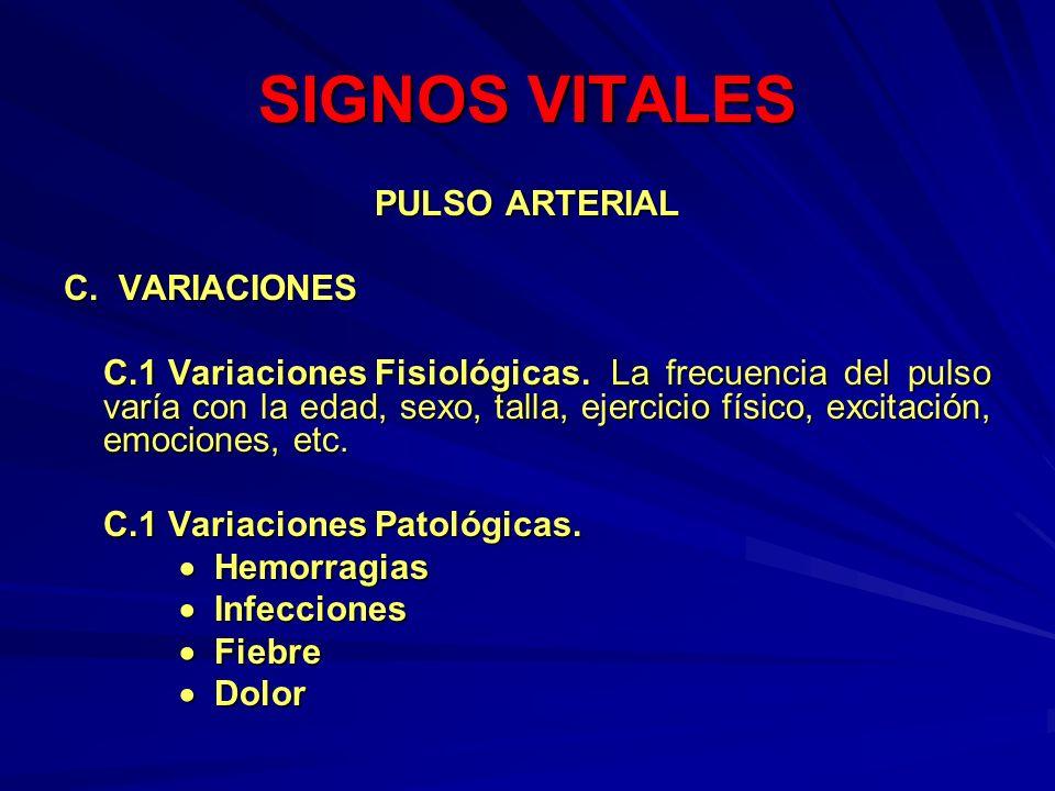 SIGNOS VITALES PULSO ARTERIAL C. VARIACIONES C.1 Variaciones Fisiológicas. La frecuencia del pulso varía con la edad, sexo, talla, ejercicio físico, e