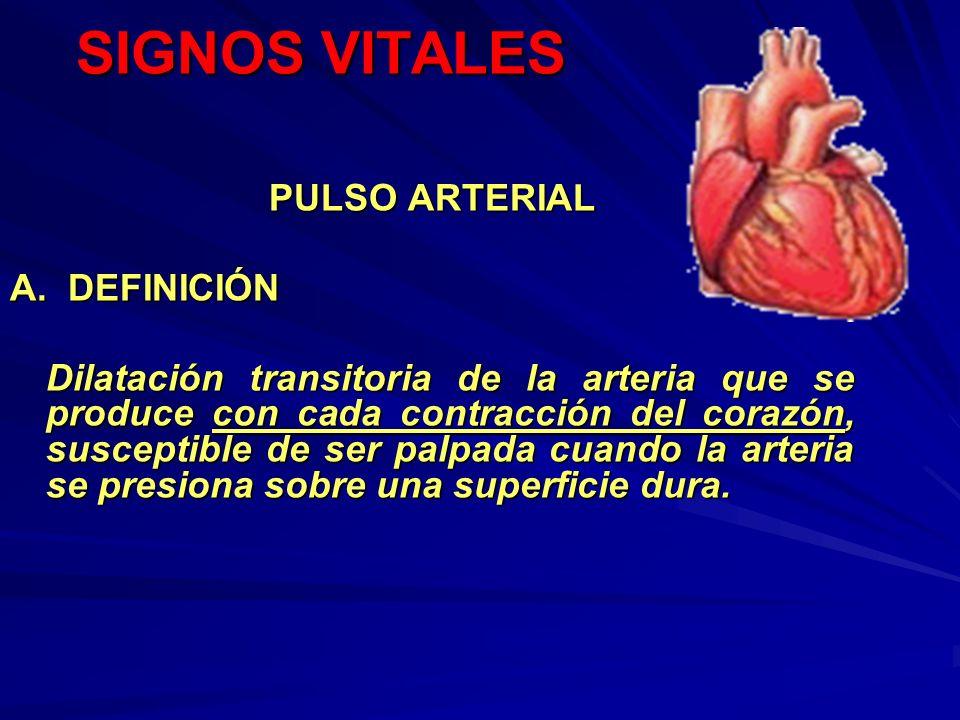 SIGNOS VITALES PULSO ARTERIAL A. DEFINICIÓN Dilatación transitoria de la arteria que se produce con cada contracción del corazón, susceptible de ser p