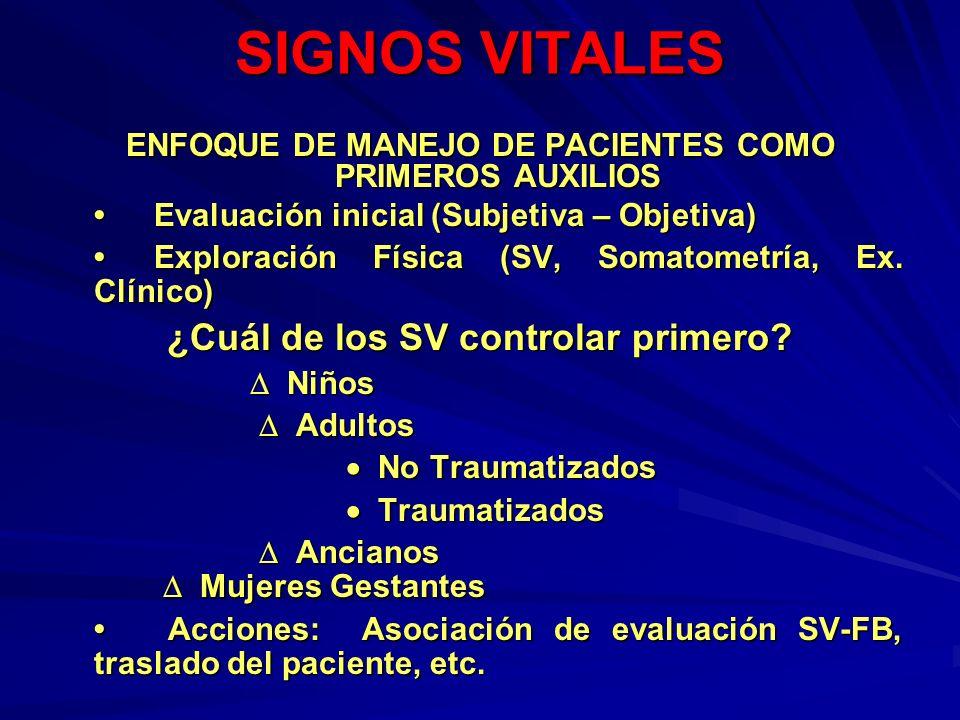 SIGNOS VITALES ENFOQUE DE MANEJO DE PACIENTES COMO PRIMEROS AUXILIOS Evaluación inicial (Subjetiva – Objetiva)Evaluación inicial (Subjetiva – Objetiva