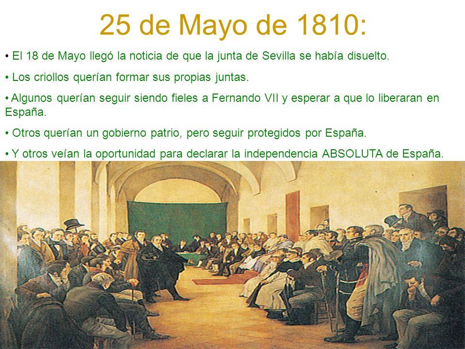25 de Mayo de 1810: El 18 de Mayo llegó la noticia de que la junta de Sevilla se había disuelto. Los criollos querían formar sus propias juntas. Algun