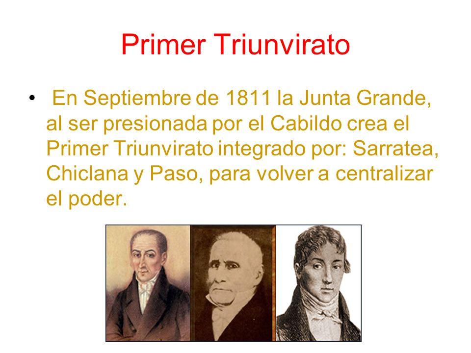 Primer Triunvirato En Septiembre de 1811 la Junta Grande, al ser presionada por el Cabildo crea el Primer Triunvirato integrado por: Sarratea, Chiclan